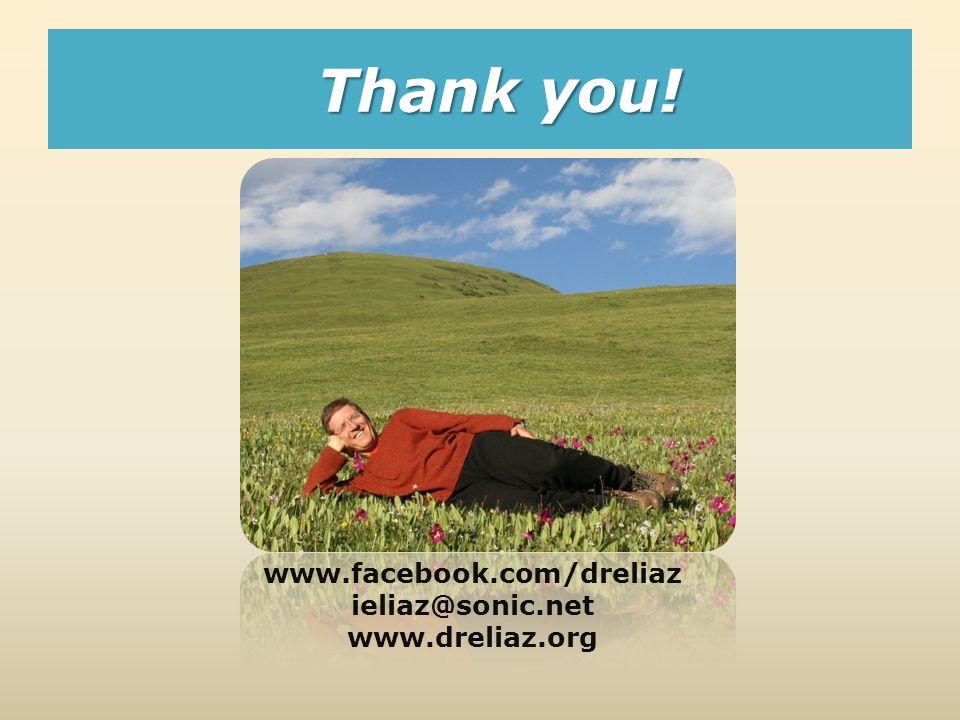 Thank you! www.facebook.com/dreliaz ieliaz@sonic.net www.dreliaz.org