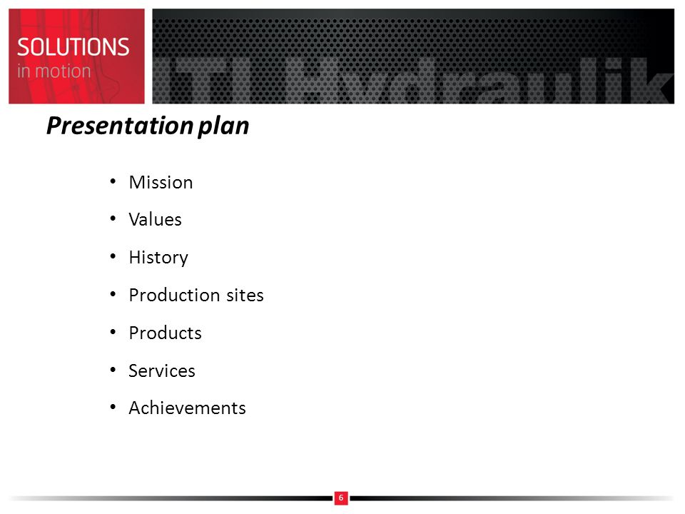 Presentation plan Mission Values History Production sites Products Services Achievements 6
