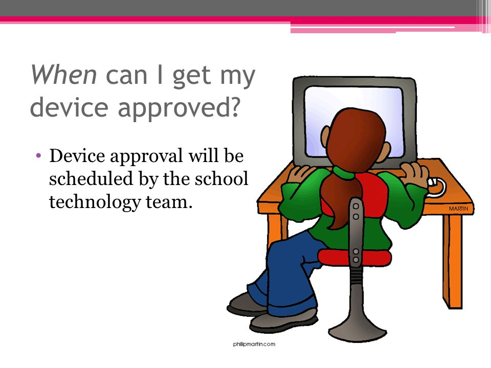 When can I get my device approved Device approval will be scheduled by the school technology team.