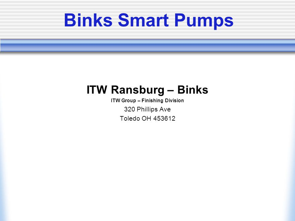Binks Smart Pumps ITW Ransburg – Binks ITW Group – Finishing Division 320 Phillips Ave Toledo OH 453612