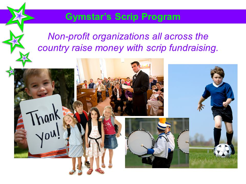 Gymstars Scrip Program Non-profit organizations all across the country raise money with scrip fundraising.