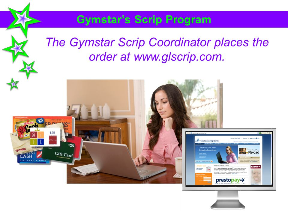 Gymstars Scrip Program The Gymstar Scrip Coordinator places the order at www.glscrip.com.