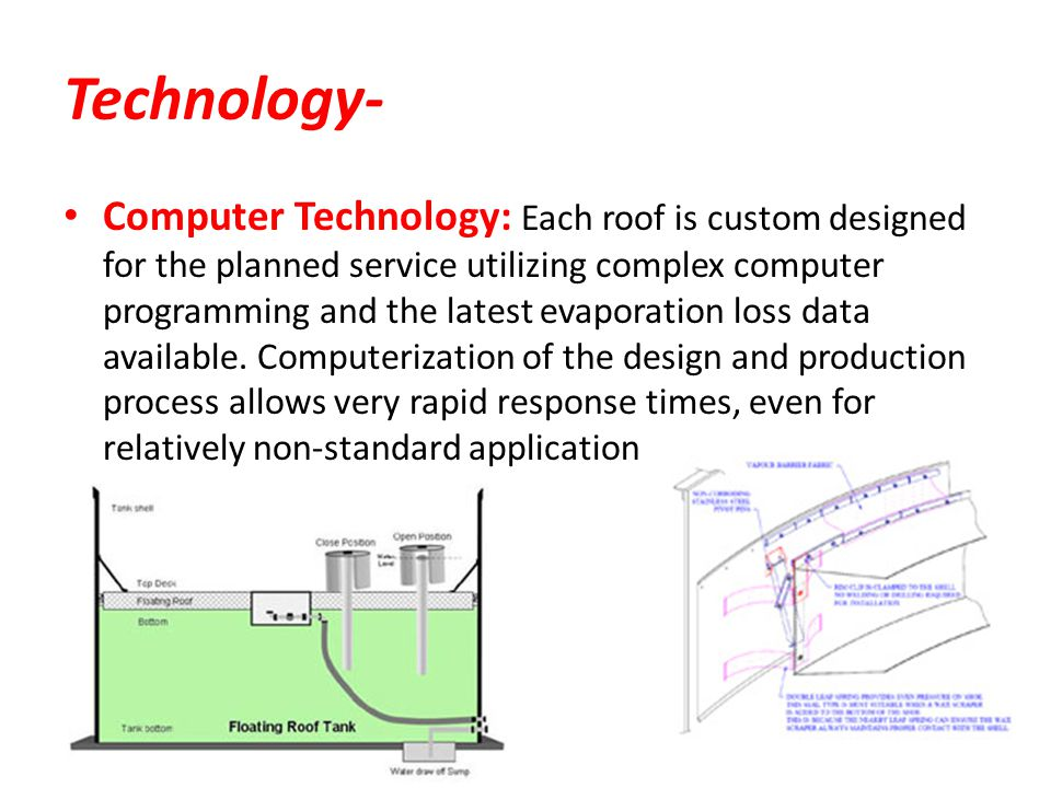 Technology- Computer Technology: Each roof is custom designed for the planned service utilizing complex computer programming and the latest evaporatio