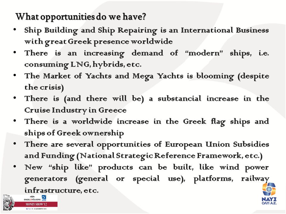 Ship Building and Ship Repairing is an International Business with great Greek presence worldwide There is an increasing demand of modern ships, i.e.
