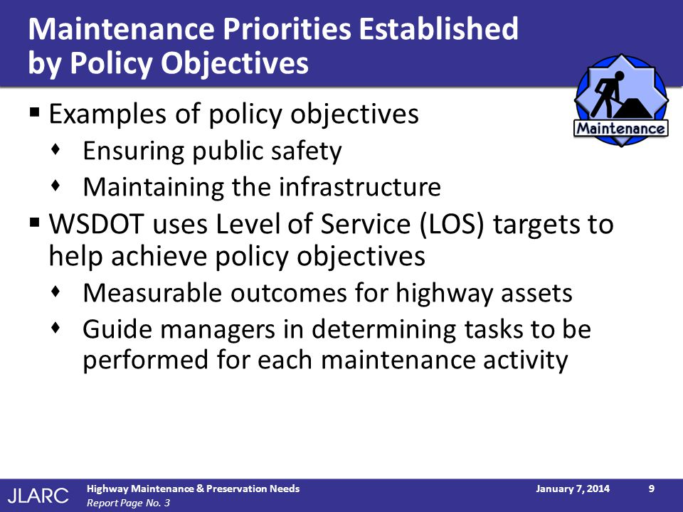 Maintenance Priorities Established by Policy Objectives Examples of policy objectives Ensuring public safety Maintaining the infrastructure WSDOT uses