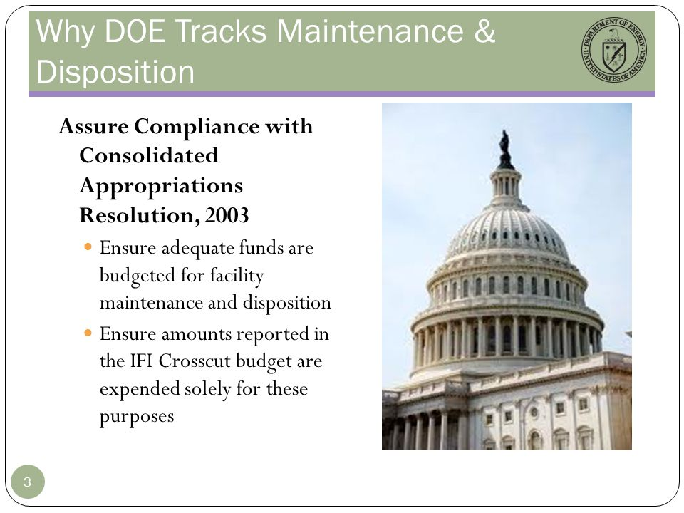 Why DOE Tracks Maintenance & Disposition Assure Compliance with Consolidated Appropriations Resolution, 2003 Ensure adequate funds are budgeted for facility maintenance and disposition Ensure amounts reported in the IFI Crosscut budget are expended solely for these purposes 3