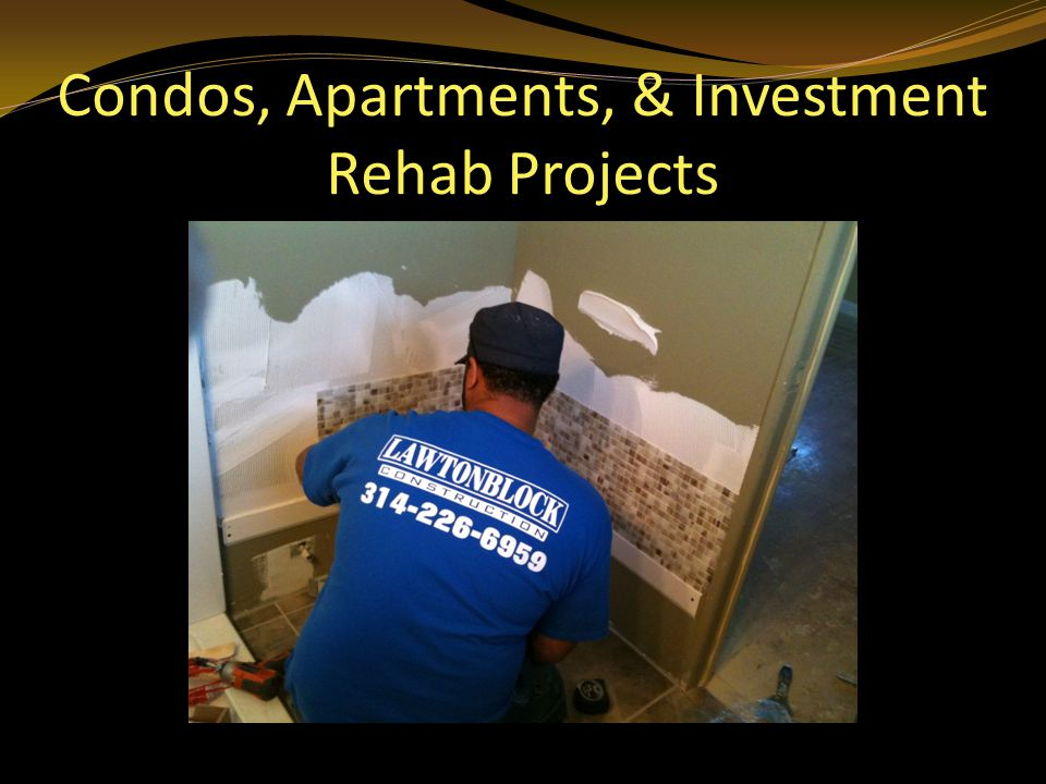 Condos, Apartments, & Investment Rehab Projects