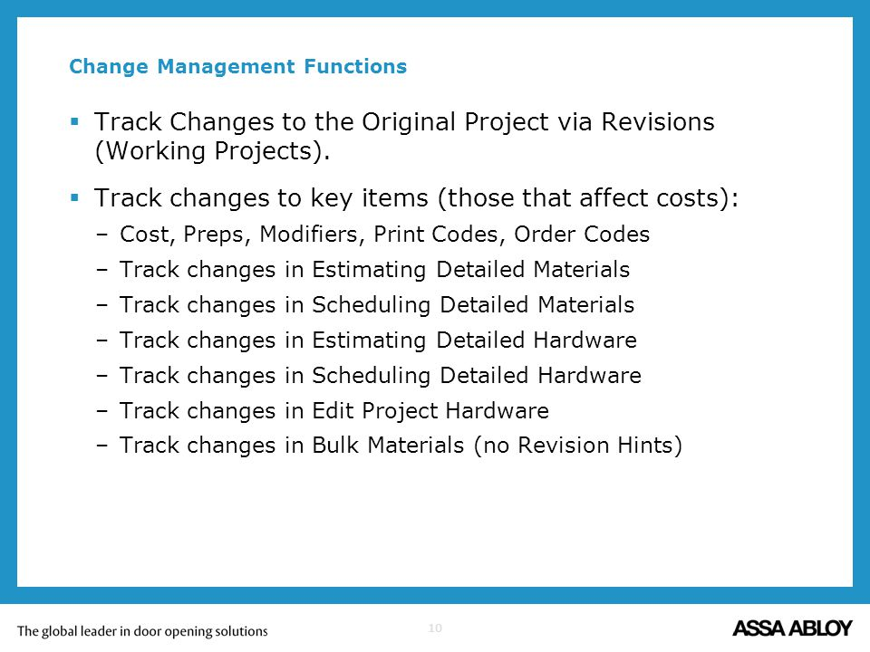 10 Change Management Functions Track Changes to the Original Project via Revisions (Working Projects). Track changes to key items (those that affect c