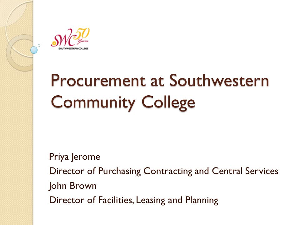 Procurement at Southwestern Community College Priya Jerome Director of Purchasing Contracting and Central Services John Brown Director of Facilities,