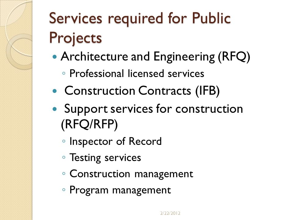 Services required for Public Projects Architecture and Engineering (RFQ) Professional licensed services Construction Contracts (IFB) Support services
