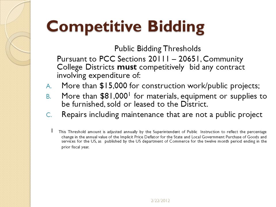Different Services/Different Procurement (contracting) Requirements Design Professional services Request for Qualifications (RFQ) Selection committee makes recommendation Other services (RFQ/RFP/Firm Bids) Selection committee makes recommendation Public works construction (Invitation for Bids) Public bid opening, sealed bids POST Award contract administration 2/22/2012