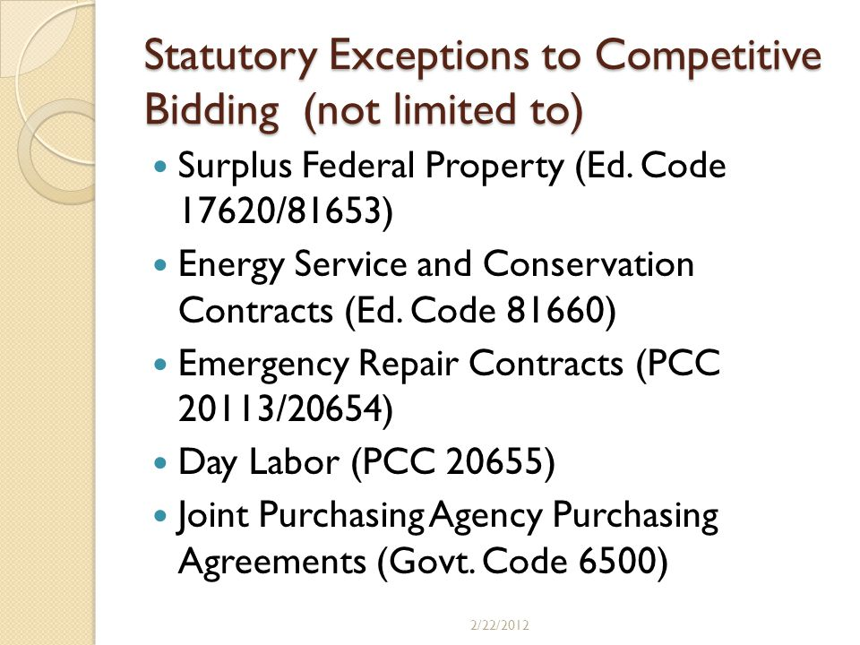 Statutory Exceptions to Competitive Bidding (not limited to) Surplus Federal Property (Ed. Code 17620/81653) Energy Service and Conservation Contracts