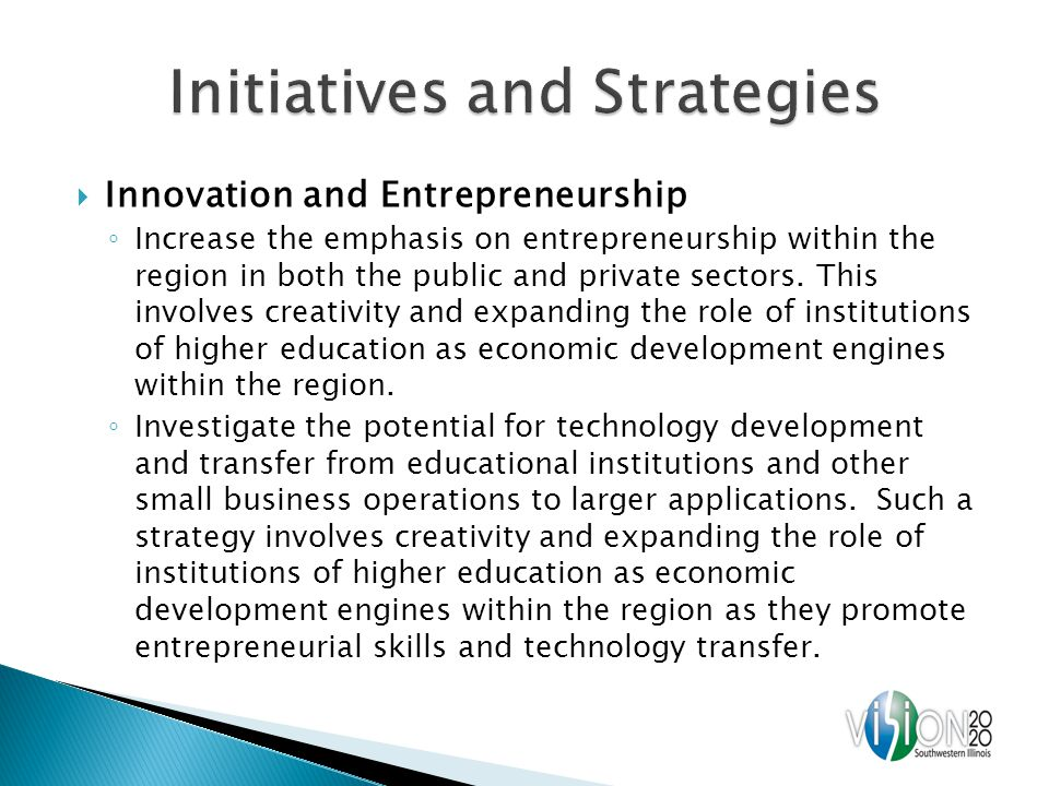 Innovation and Entrepreneurship Increase the emphasis on entrepreneurship within the region in both the public and private sectors.