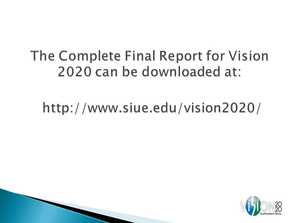 The Complete Final Report for Vision 2020 can be downloaded at: http://www.siue.edu/vision2020/