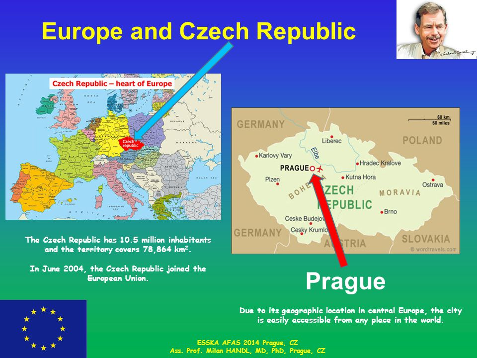 Europe and Czech Republic ESSKA AFAS 2014 Prague, CZ Ass. Prof. Milan HANDL, MD, PhD, Prague, CZ Prague Due to its geographic location in central Euro