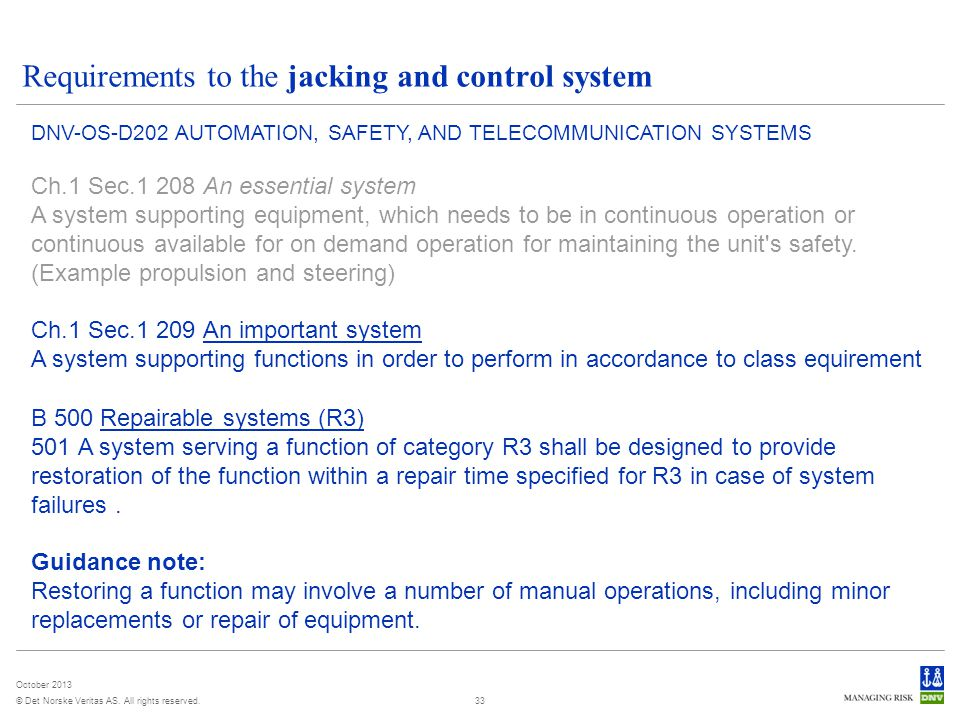 © Det Norske Veritas AS. All rights reserved. October 2013 Jacking system Extended fatigue requirements to the jacking system because of many load cyc