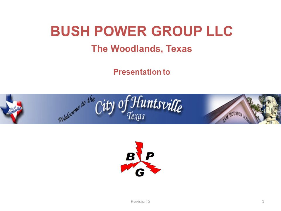 1Revision 5 BUSH POWER GROUP LLC The Woodlands, Texas Presentation to