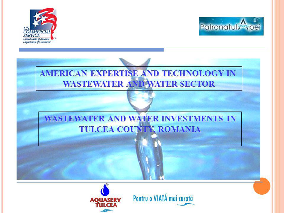 AMERICAN EXPERTISE AND TECHNOLOGY IN WASTEWATER AND WATER SECTOR WASTEWATER AND WATER INVESTMENTS IN TULCEA COUNTY, ROMANIA