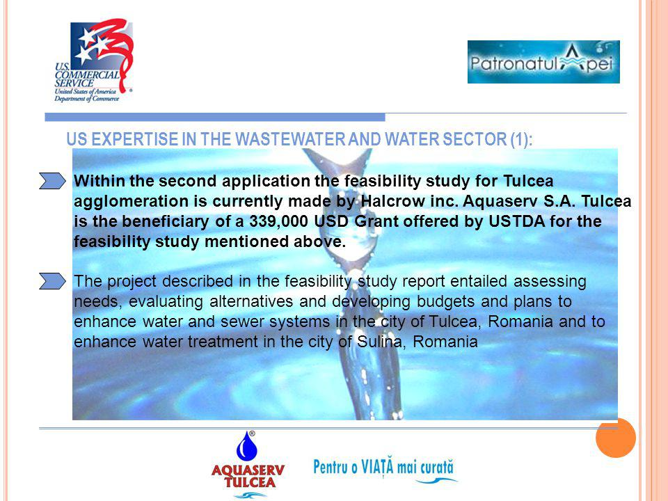 11 US EXPERTISE IN THE WASTEWATER AND WATER SECTOR (1): Within the second application the feasibility study for Tulcea agglomeration is currently made