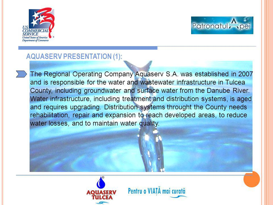 The Regional Operating Company Aquaserv S.A. was established in 2007 and is responsible for the water and wastewater infrastructure in Tulcea County,