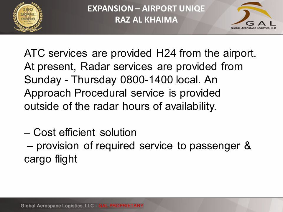 EXPANSION – AIRPORT UNIQE RAZ AL KHAIMA ATC services are provided H24 from the airport. At present, Radar services are provided from Sunday - Thursday