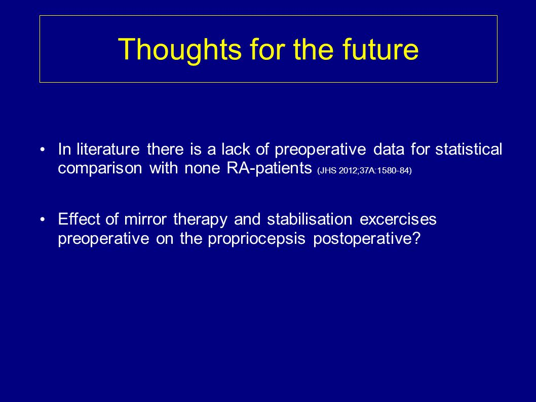 Thoughts for the future In literature there is a lack of preoperative data for statistical comparison with none RA-patients (JHS 2012;37A:1580-84) Eff