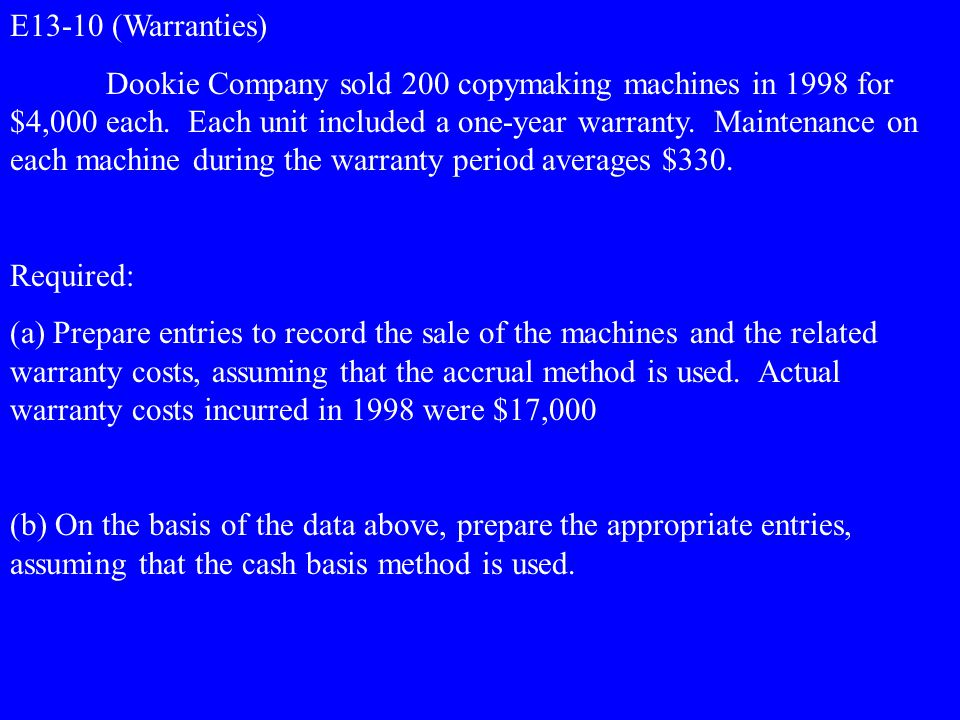 E13-10 (Warranties) Dookie Company sold 200 copymaking machines in 1998 for $4,000 each.