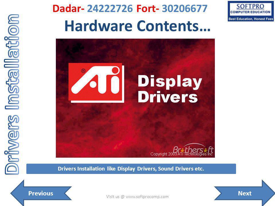 Hardware Contents… Visit us @ www.softprocomp.com Drivers Installation like Display Drivers, Sound Drivers etc. NextPrevious Dadar- 24222726 Fort- 302