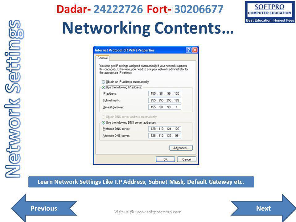 Networking Contents… Visit us @ www.softprocomp.com Learn Network Settings Like I.P Address, Subnet Mask, Default Gateway etc. NextPrevious Dadar- 242