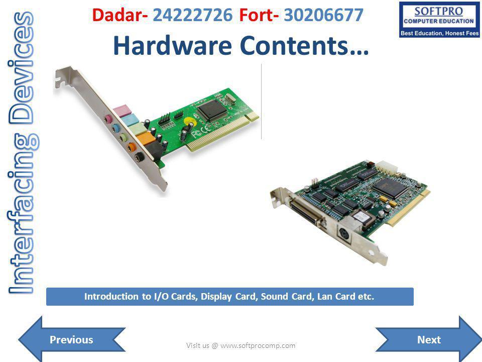Hardware Contents… Visit us @ www.softprocomp.com Introduction to I/O Cards, Display Card, Sound Card, Lan Card etc. NextPrevious Dadar- 24222726 Fort