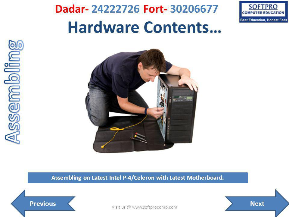 Hardware Contents… Visit us @ www.softprocomp.com Assembling on Latest Intel P-4/Celeron with Latest Motherboard.