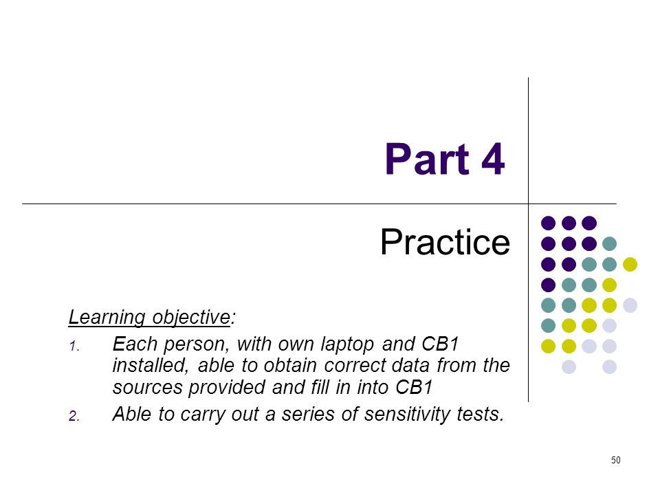 50 Part 4 Practice Learning objective: 1. Each person, with own laptop and CB1 installed, able to obtain correct data from the sources provided and fi