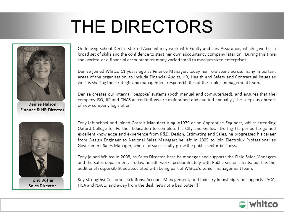 THE DIRECTORS Tony Butler Sales Director Denise Halson Finance & HR Director Tony left school and joined Corsair Manufacturing in1979 as an Apprentice