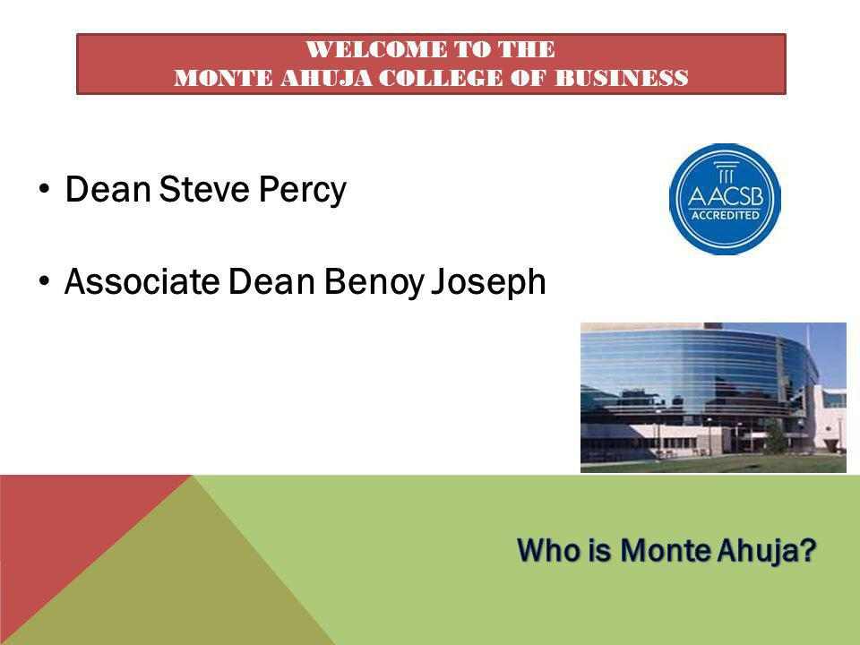 WELCOME TO THE MONTE AHUJA COLLEGE OF BUSINESS Dean Steve Percy Associate Dean Benoy Joseph