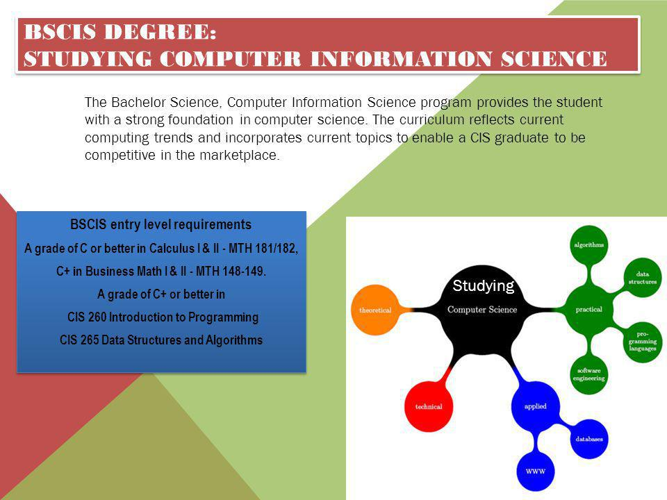 BSCIS DEGREE: STUDYING COMPUTER INFORMATION SCIENCE The Bachelor Science, Computer Information Science program provides the student with a strong foun