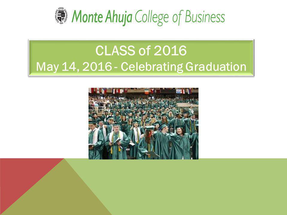 CLASS of 2016 May 14, 2016 - Celebrating Graduation