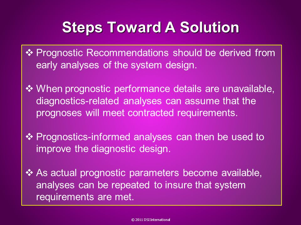 Steps Toward A Solution Prognostic Recommendations should be derived from early analyses of the system design.
