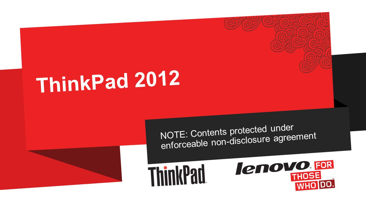NOTE: Contents protected under enforceable non-disclosure agreement ThinkPad 2012