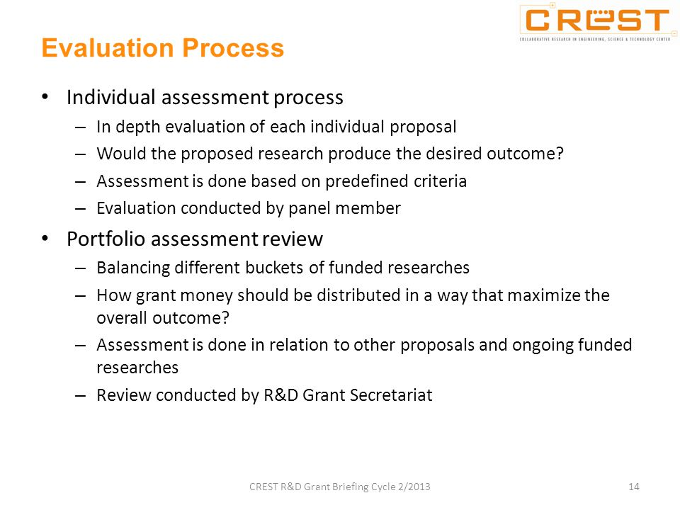 Evaluation Process Individual assessment process – In depth evaluation of each individual proposal – Would the proposed research produce the desired outcome.