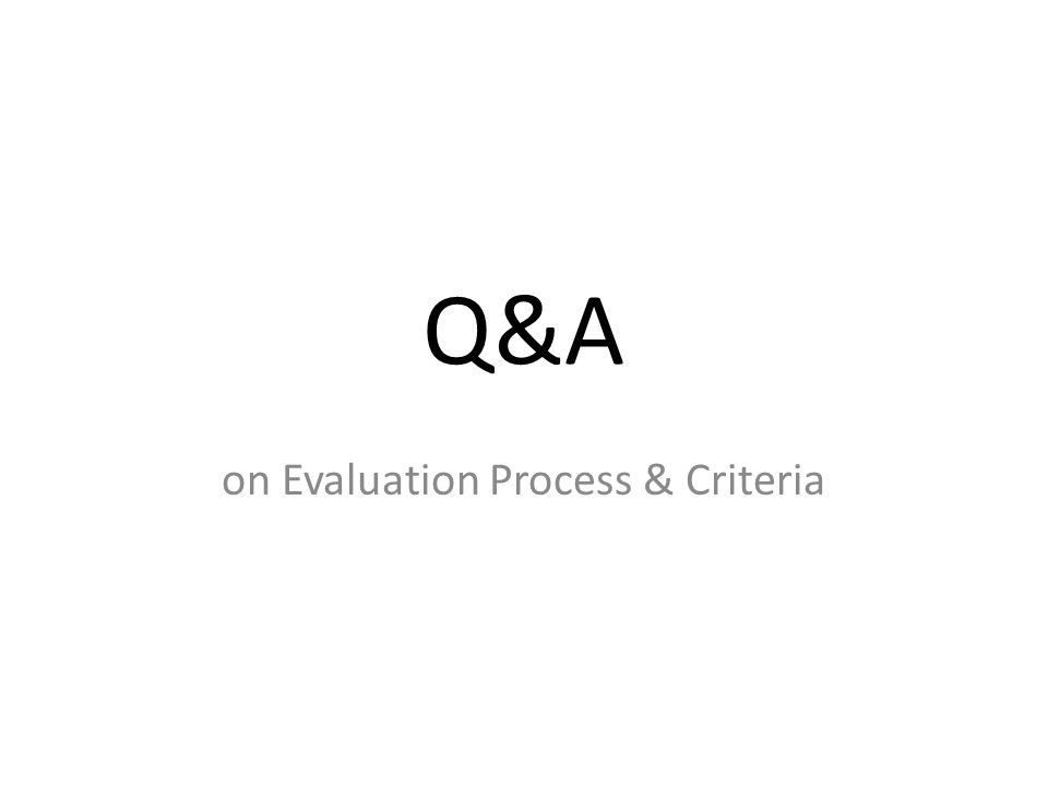 Q&A on Evaluation Process & Criteria