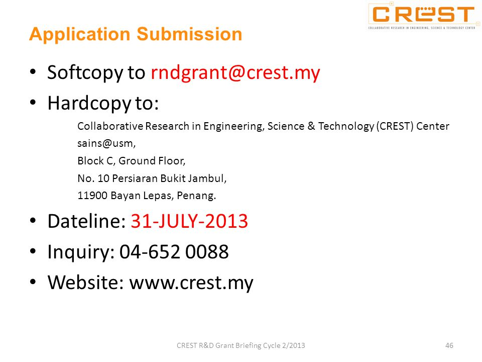 Application Submission Softcopy to rndgrant@crest.my Hardcopy to: Collaborative Research in Engineering, Science & Technology (CREST) Center sains@usm, Block C, Ground Floor, No.