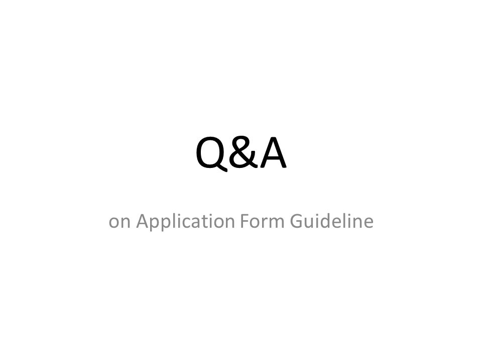 Q&A on Application Form Guideline