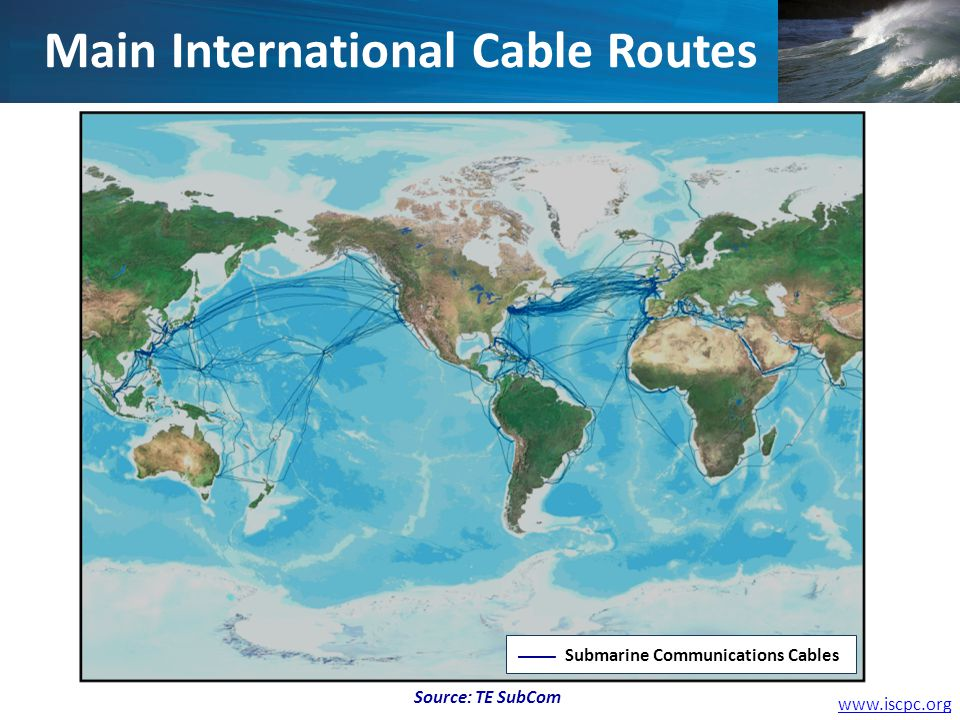 www.iscpc.org Main International Cable Routes Source: TE SubCom Submarine Communications Cables