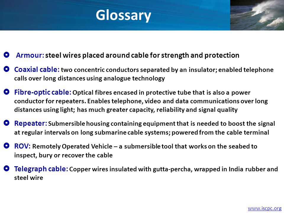 www.iscpc.org Armour: steel wires placed around cable for strength and protection Coaxial cable: two concentric conductors separated by an insulator;
