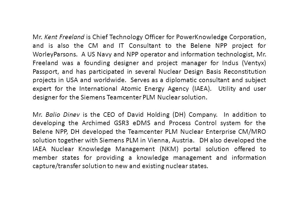 Mr. Kent Freeland is Chief Technology Officer for PowerKnowledge Corporation, and is also the CM and IT Consultant to the Belene NPP project for Worle