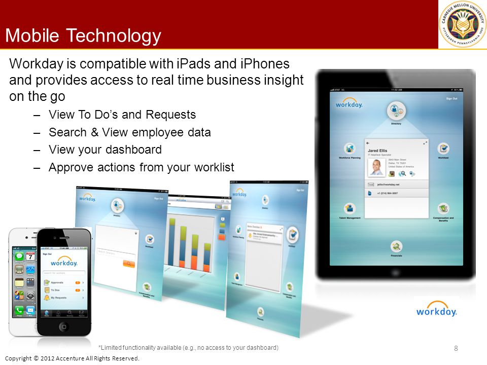 Copyright © 2012 Accenture All Rights Reserved. Mobile Technology 8 Workday is compatible with iPads and iPhones and provides access to real time busi