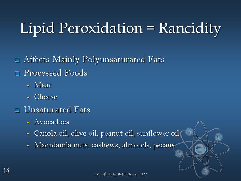 14 Lipid Peroxidation = Rancidity Affects Mainly Polyunsaturated Fats Affects Mainly Polyunsaturated Fats Processed Foods Processed Foods Meat Meat Ch