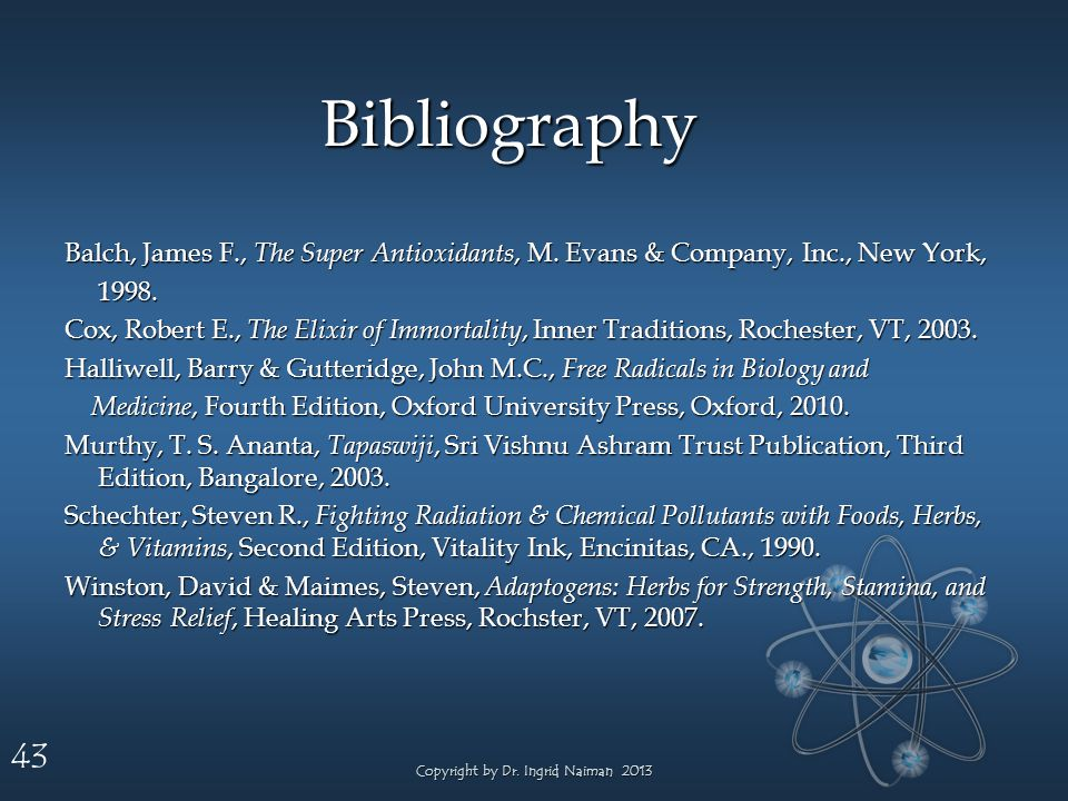 43 Bibliography Balch, James F., The Super Antioxidants, M.