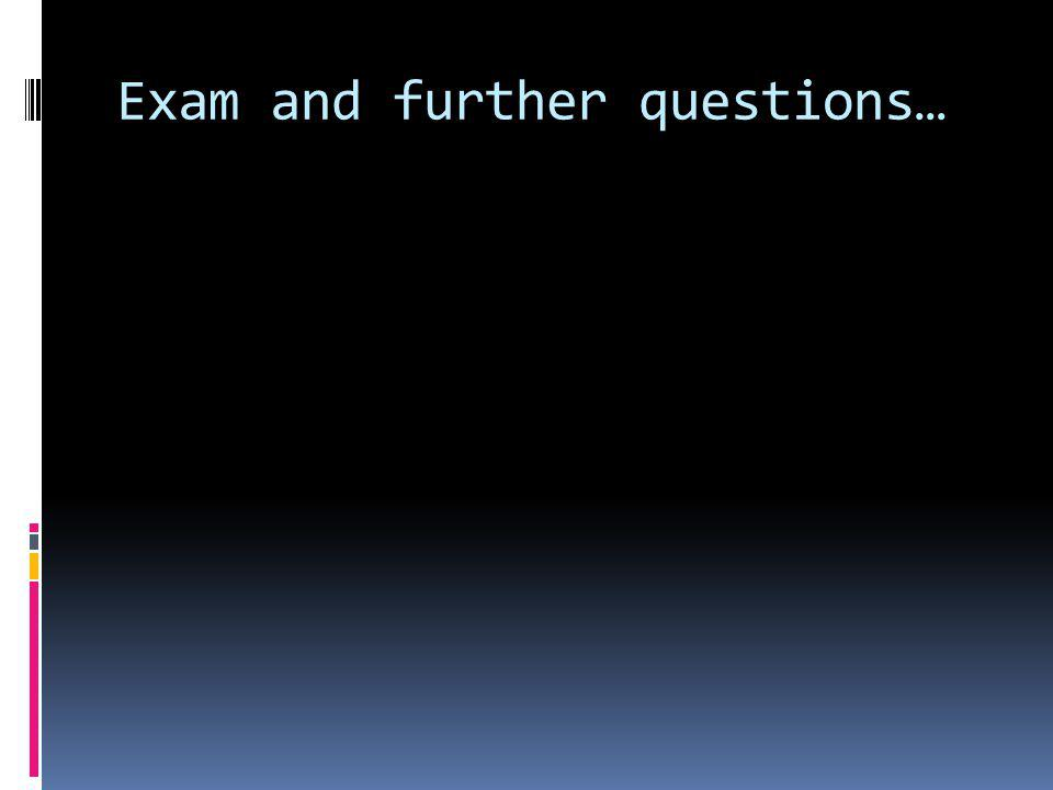 Exam and further questions…
