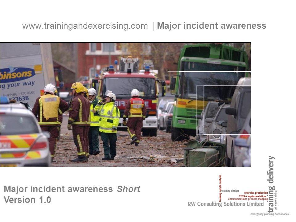 www.trainingandexercising.com | Major incident awareness Major incident awareness Short Version 1.0